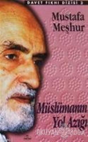 Müslümanın Yol Azığı - Mustafa Meşhur - Ravza Yayınları