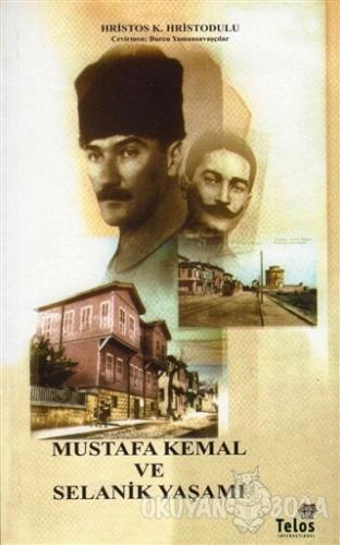 Mustafa Kemal ve Selanik Yaşamı - Hristos K. Hristodulu - Telos Yayınc