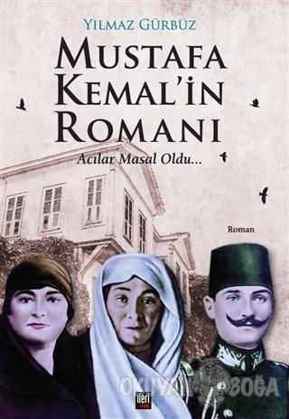 Mustafa Kemal'in Romanı - Yılmaz Gürbüz - İleri Yayınları
