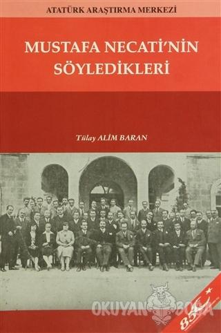 Mustafa Necati'nin Söyledikleri - Tülay Alim Baran - Atatürk Araştırma