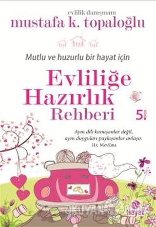 Mutlu ve Huzurlu Bir Hayat İçin Evliliğe Hazırlık Rehberi - Mustafa K.