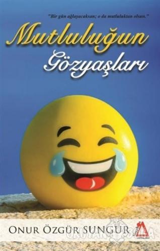 Mutluluğun Gözyaşları - Onur Özgür Sungur - Sisyphos Yayınları