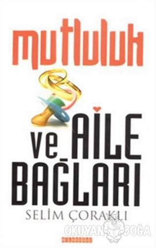 Mutluluk ve Aile Bağları - Selim Çoraklı - Bilgeoğuz Yayınları