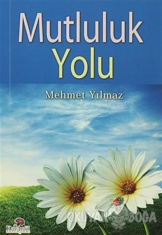 Mutluluk Yolu - Mehmet Yılmaz - Karanfil Yayınları
