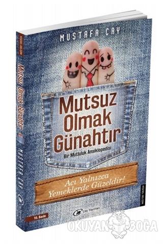 Mutsuz Olmak Günahtır - Mustafa Çay - Çay Yayınları