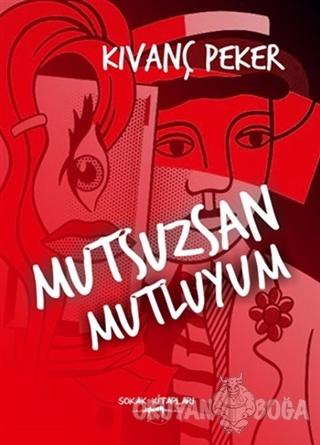 Mutsuzsan Mutluyum - Kıvanç Peker - Sokak Kitapları Yayınları