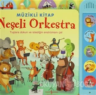 Müzikli Kitap - Neşeli Orkestra (Ciltli) - Sam Taplin - İş Bankası Kül