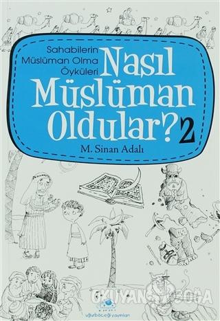 Nasıl Müslüman Oldular - 2 - Sahabilerin Müslüman Olma Öyküleri