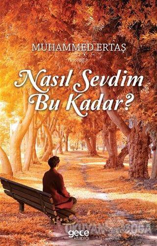 Nasıl Sevdim Bu Kadar? - Muhammed Ertaş - Gece Kitaplığı