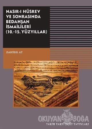 Nasırı Hüsrev ve Sonrasında Bedahşan İsmailileri (10. - 15. Yüzyıllar)