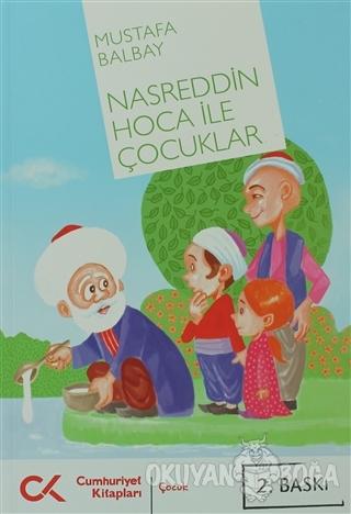 Nasreddin Hoca ile Çocuklar - Mustafa Balbay - Cumhuriyet Kitapları