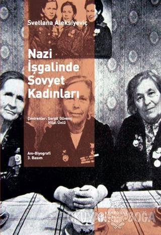 Nazi İşgalinde Sovyet Kadınları - Svetlana Aleksiyeviç - Evrensel Bası