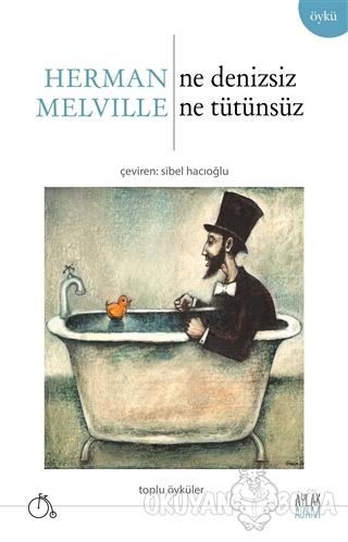 Ne Denizsiz Ne Tütünsüz - Herman Melville - Aylak Adam Kültür Sanat Ya