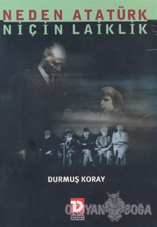Neden Atatürk Niçin Laiklik - Durmuş Koray - Toplumsal Dönüşüm Yayınla