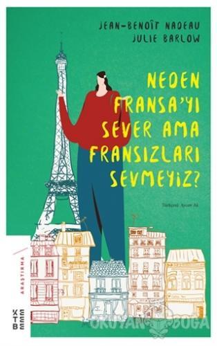 Neden Fransa'yı Sever Ama Fransızları Sevmeyiz?