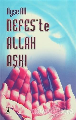 Nefes'te Allah Aşkı - Ayşe Ak - Alter Yayıncılık