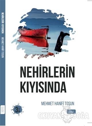 Nehirlerin Kıyısında - Mehmet Hanifi Tosun - Sude Kitap