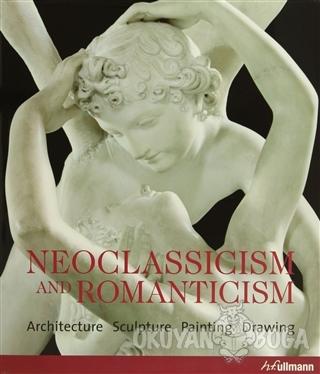 Neoclassicism and Romanticism (Ciltli) - Rolf Toman - H.F.Ullmann