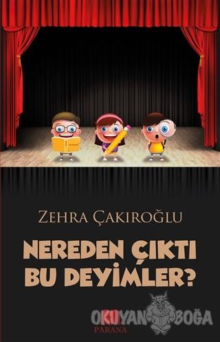 Nereden Çıktı Bu Deyimler? - Zehra Çakıroğlu - Parana Yayınları