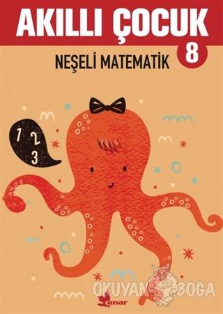 Neşeli Matematik - Akıllı Çocuk 8 - Kolektif - Çınar Yayınları