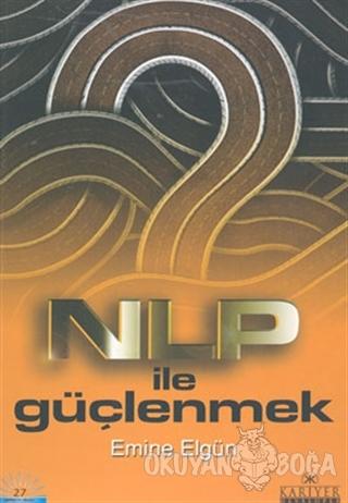 NLP ile Güçlenmek - Emine Elgün - Kariyer Yayınları