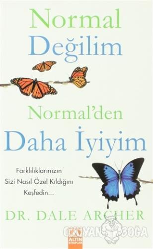 Normal Değilim Normal'den Daha İyiyim - Dale Archer - Altın Kitaplar