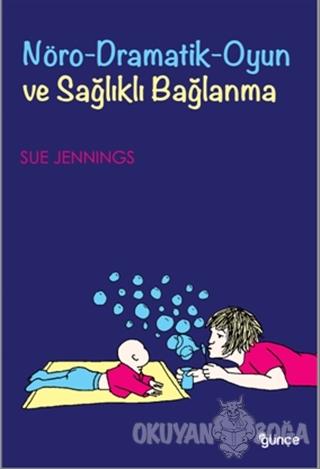 Nöro-Dramatik-Oyun ve Sağlıklı Bağlanma - Sue Jennings - Günçe Yayınla