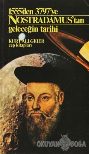 Nostradamus'tan Geleceğin Tarihi 1555'den 3797'ye - Kurt Allgeier - Ce