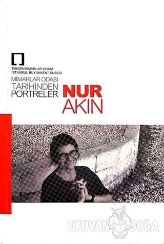 Nur Akın: Mimarlar Odası Tarihinden Portreler - Kolektif - TMOBB Mimar