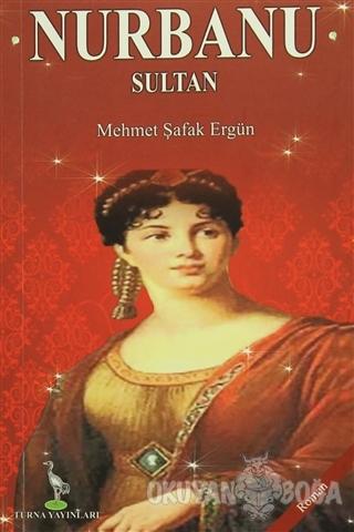 Nurbanu Sultan - Mehmet Şafak Ergün - Turna Yayıncılık