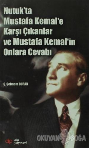 Nutuk'ta Mustafa Kemal'e Karşı Çıkanlar ve Mustafa Kemal'in Onlara Cev