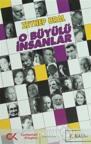 O Büyülü İnsanlar - Zeynep Oral - Cumhuriyet Kitapları