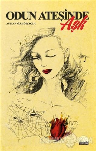 Odun Ateşinde Aşk - Ayhan Özköroğlu - Kent Kitap