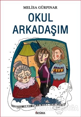 Okul Arkadaşım - Melisa Gürpınar - Özyürek Yayınları