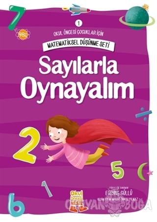 Okul Öncesi Çocuklar İçin Matematiksel Düşünme Seti 1 - Sayılarla Oyna