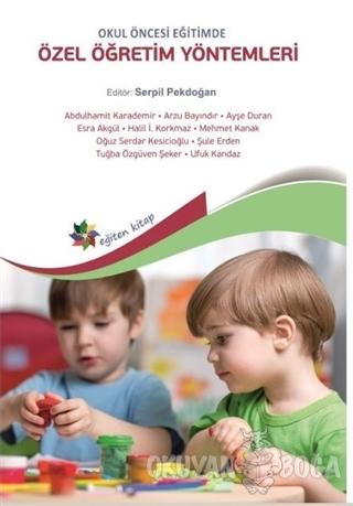 Okul Öncesi Eğitimde Özel Öğretim Yöntemleri - Kolektif - Eğiten Kitap