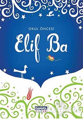 Okul Öncesi Elif Ba - Şükran Apaydın - Çamlıca Çocuk Yayınları