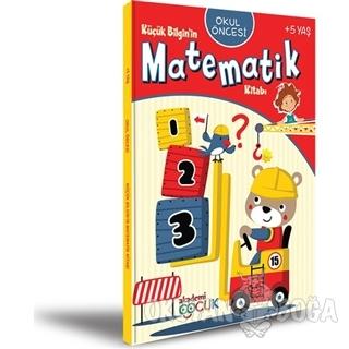 Okul Öncesi Küçük Bilginin Matematik Kitabı (5 Yaş)