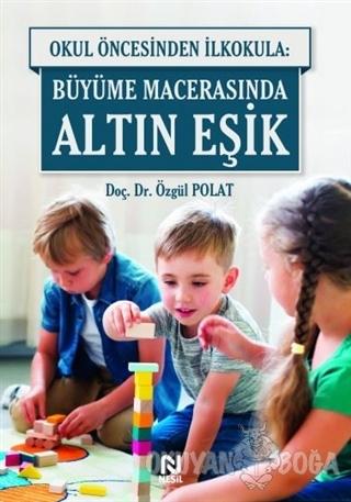 Okul Öncesinde İlkokula: Büyüme Macerasında Altın Eşik - Özgül Polat -