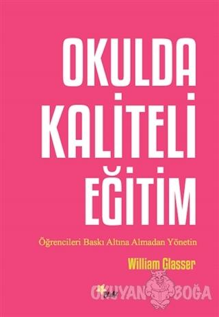 Okulda Kaliteli Eğitim - William Glasser - Beyaz Yayınları