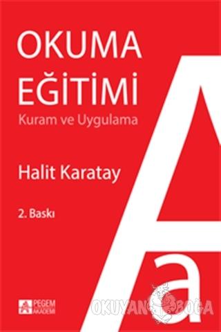 Okuma Eğitimi Kuram ve Uygulama - Halit Karatay - Pegem Akademi Yayınc