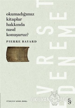 Okumadığımız Kitaplar Hakkında Nasıl Konuşuruz? - Pierre Bayard - Ever