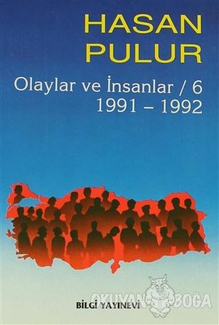 Olaylar ve İnsanlar / 6 1991-1992 - Hasan Pulur - Bilgi Yayınevi