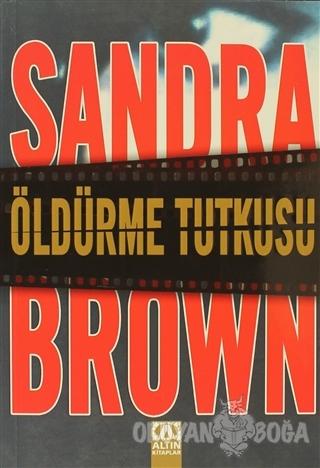 Öldürme Tutkusu - Sandra Brown - Altın Kitaplar