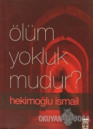 Ölüm Yokluk mudur? - Hekimoğlu İsmail - Timaş Yayınları