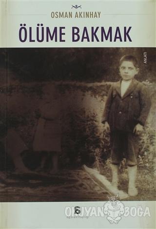 Ölüme Bakmak - Osman Akınhay - Agora Kitaplığı