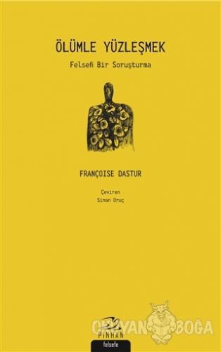 Ölümle Yüzleşmek - Françoise Dastur - Pinhan Yayıncılık
