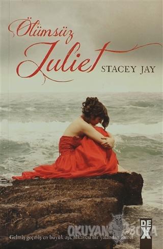 Ölümsüz Juliet - Stacey Jay - Dex Yayınevi