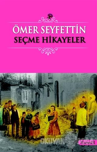 Ömer Seyfettin - Seçme Hikayeler - Kolektif - Karanfil Yayınları