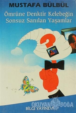 Ömrüne Denktir Kelebeğin Sonsuz Sayılan Yaşamları - Mustafa Bülbül - B